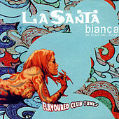 La Santa Bianca - Flavoured Club Tunes by Various Artists