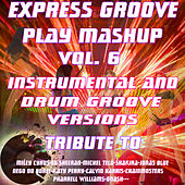 Play Mashup compilation Vol. 6 (Special Instrumental And Drum Groove Versions Tribute To Miley Cyrus-Shakira-Ed Sheeran-Michael Telò etc..) van Express Groove