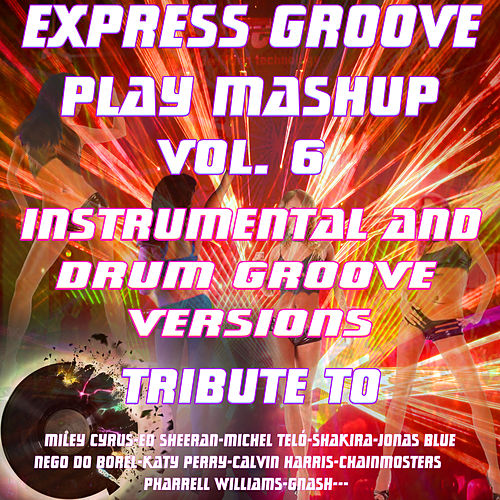 Play Mashup compilation Vol. 6 (Special Instrumental And Drum Groove Versions Tribute To Miley Cyrus-Shakira-Ed Sheeran-Michael Telò etc..) von Express Groove