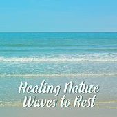 Healing Nature Waves to Rest – Soft Sounds to Relax, New Age Melodies for Relaxation, Peaceful Mind & Body by Calming Sounds