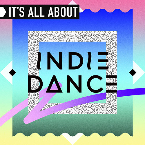 It's All About Indie Dance by Various Artists