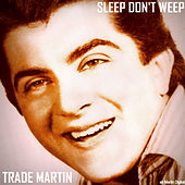 Sleep Don't Weep by Trade Martin