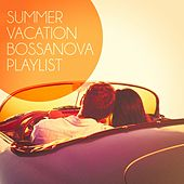 Summer Vacation Bossanova Playlist by Various Artists