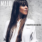 I Think We're Getting Old by Malo