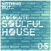 Nothing But... Absolute Soulful House, Vol. 5 - EP by Various Artists