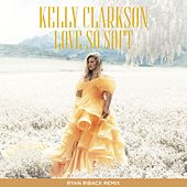 Love So Soft (Ryan Riback Remix) de Kelly Clarkson