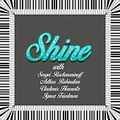 Shine with Sergei Rachmaninoff, Arthur Rubinstein, Vladimir Horowitz, Ignaz Friedman by Various Artists