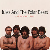 Bad For Business by Jules & The Polar Bears