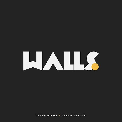 Walls (feat. Urban Rescue) by Derek Minor