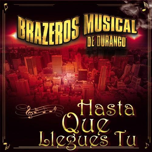 Hasta Que Llegues Tu by Brazeros Musical De Durango