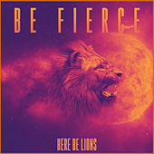 Be Fierce by Here Be Lions