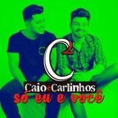 Só Eu e Você by Caio e Carlinhos