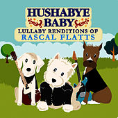 Hushabye Baby: Lullaby Renditions of Rascal Flatts by Hushabye Baby