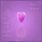 Ich wohne in deinem Herzen von Marie Wegener