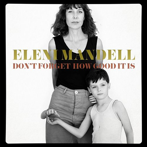 Don't Forget How Good It Is by Eleni Mandell