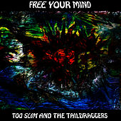 Free Your Mind von Too Slim & The Taildraggers