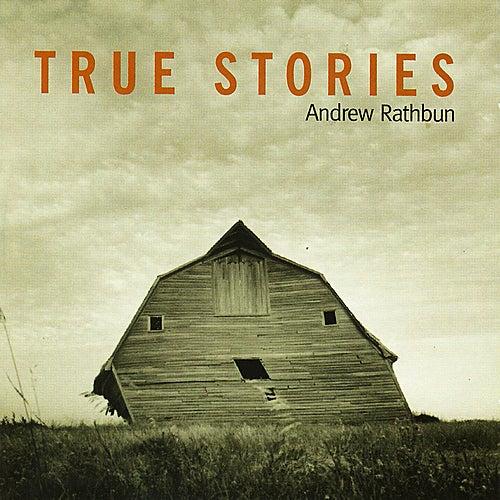 True Stories by Andrew Rathbun