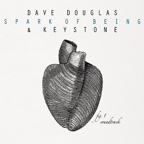 Spark Of Being: Soundtrack by Dave Douglas