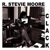 Clack: The 1979-80 New York Studio Recordings by R Stevie Moore