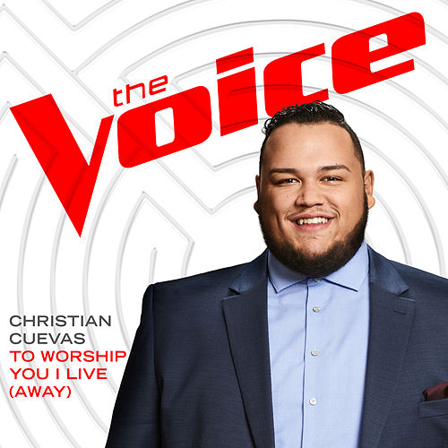 To Worship You I Live (Away) (The Voice Performance) de Christian Cuevas