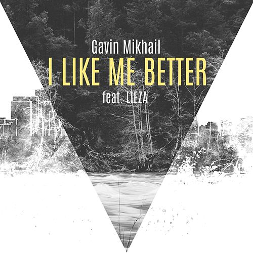 I Like Me Better by Gavin Mikhail