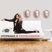 Troublemaker by Stephanie K