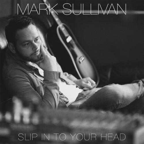 Slip into Your Head by Mark Sullivan