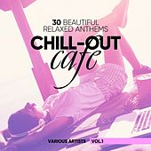 Chill-Out Cafe (30 Beautiful Relaxed Anthems), Vol. 1 by Various Artists