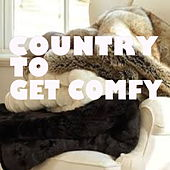 Country To Get Comfy von Various Artists