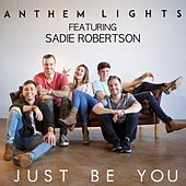 Just Be You (feat. Sadie Robertson) by Anthem Lights