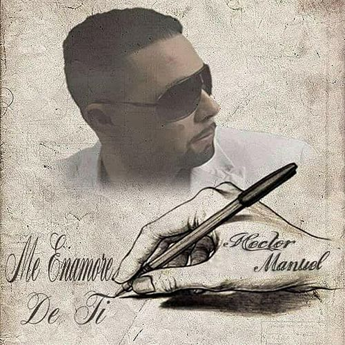 Me Enamore de Ti by Hector Manuel