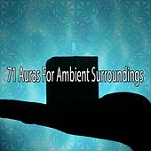 71 Auras For Ambient Surroundings von Entspannungsmusik
