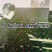 12 Chillout Jazz Tracks by Chillout Lounge