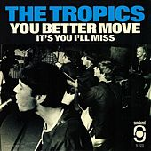 You Better Move / It's You I'll Miss by The Tropics