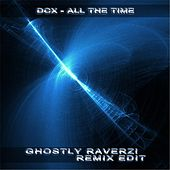 All the Time (Ghostly Raverz! Remix Edit) by DCX