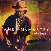 It Had To Happen by James McMurtry