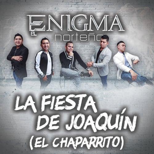 La Fiesta De Joaquín (El Chaparrito) by Enigma Norteño