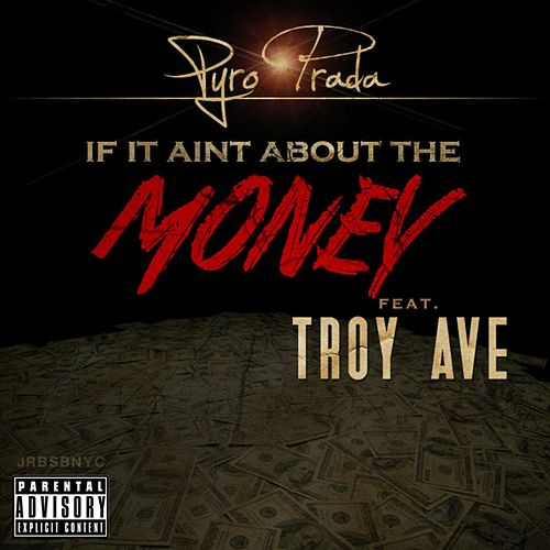 If it Aint About Money (feat. Troy Ave) by Pyro Prada
