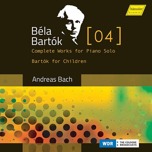 Bartók, Vol. 4: Complete Works for Piano Solo & Bartók for Children by Andreas Bach