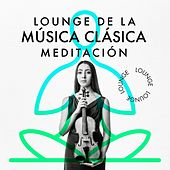 Lounge de la Música Clásica: Meditación by Various Artists