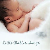 Little Babies Songs – Relaxing Music for Babies, Calming Sounds of Nature, Lullabies for Children de White Noise Babies