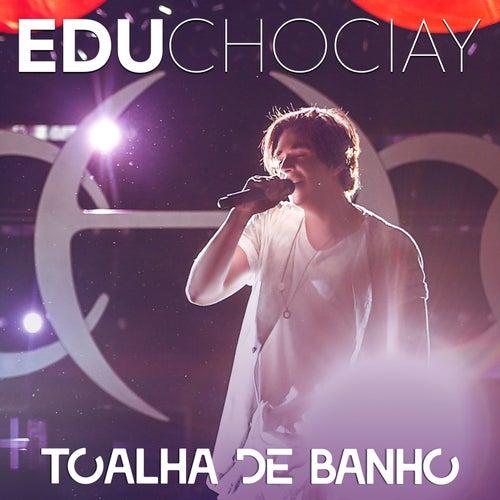 Toalha de Banho (Ao Vivo) de Edu Chociay
