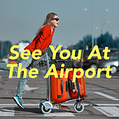 See You At The Airport by Various Artists