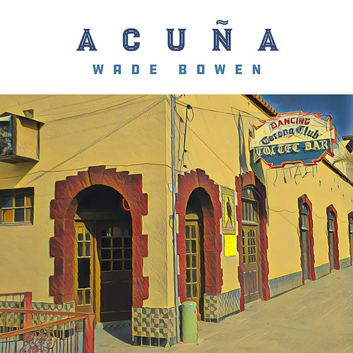 Acuna by Wade Bowen