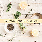 Intimate Music for Spa – Relaxation Spa, Music for Hotel Wellness & Spa, Beauty Treatments, Spa at Home von Soothing Sounds