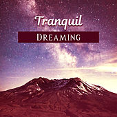 Tranquil Dreaming – Restful Sleep, Soothing Sounds, Inner Harmony, Calmness, Relax at Night by Deep Sleep Relaxation