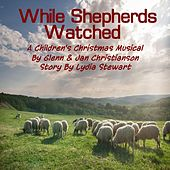 While Shepherds Watched by Jan Christianson Glenn Christianson