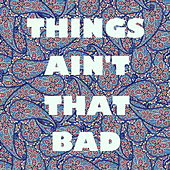 Things Ain't That Bad by Various Artists
