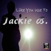 Like You Use to by Jackie B.