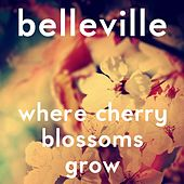 Where Cherry Blossoms Grow (feat. Matthew Phillips) by Belleville